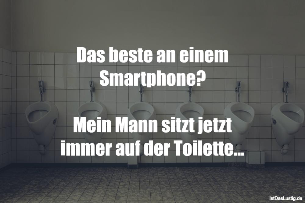 Lustiger BilderSpruch - Das beste an einem Smartphone?  Mein Mann sitzt...