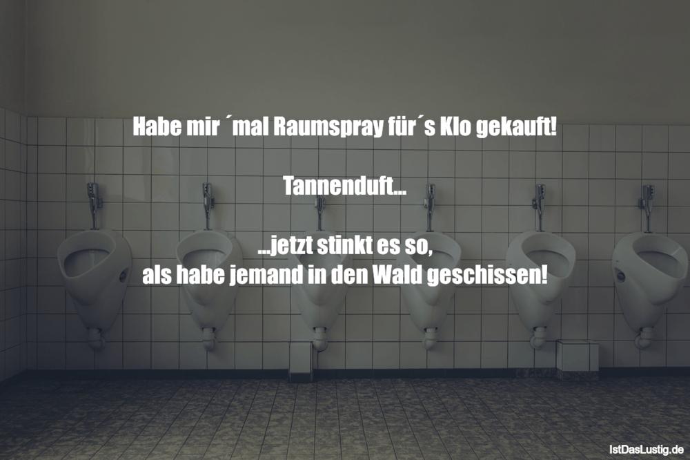 Lustiger BilderSpruch - Habe mir ´mal Raumspray für´s Klo gekauft!...