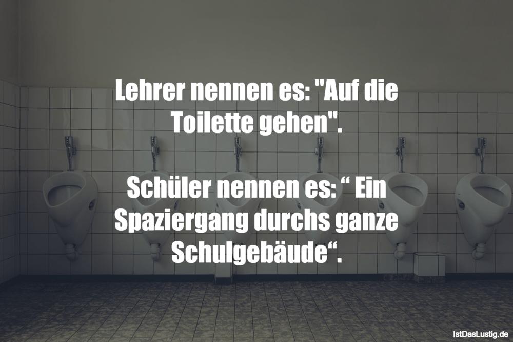 """Lustiger BilderSpruch - Lehrer nennen es: """"Auf die Toilette gehen""""...."""