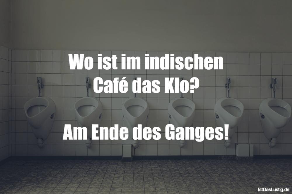 Lustiger BilderSpruch - Wo ist im indischen Café das Klo?  Am Ende des...