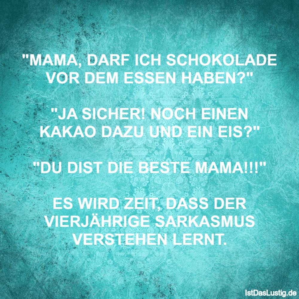 """Lustiger BilderSpruch - """"MAMA, DARF ICH SCHOKOLADE VOR DEM ESSEN..."""