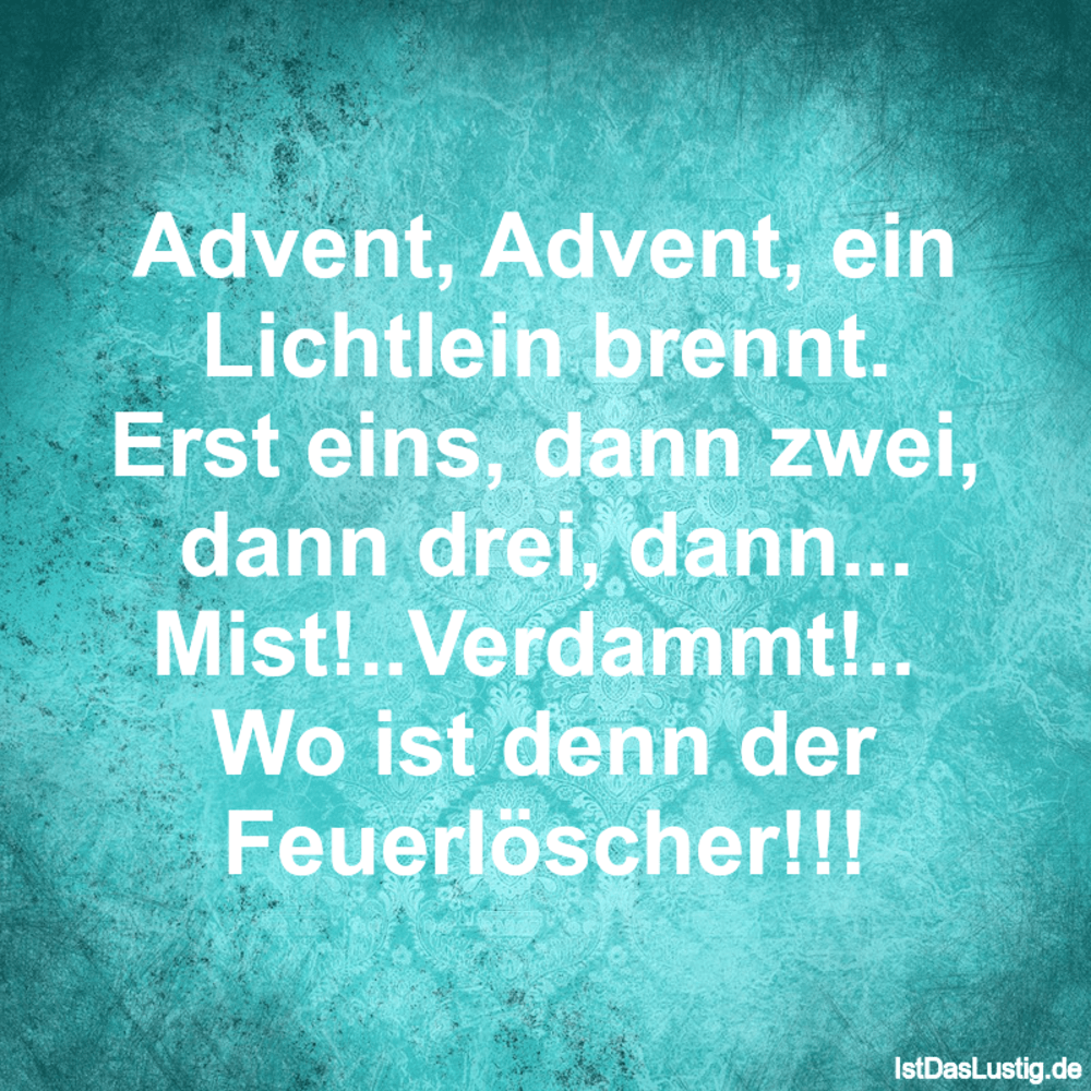 Lustiger BilderSpruch - Advent, Advent, ein Lichtlein brennt. Erst...