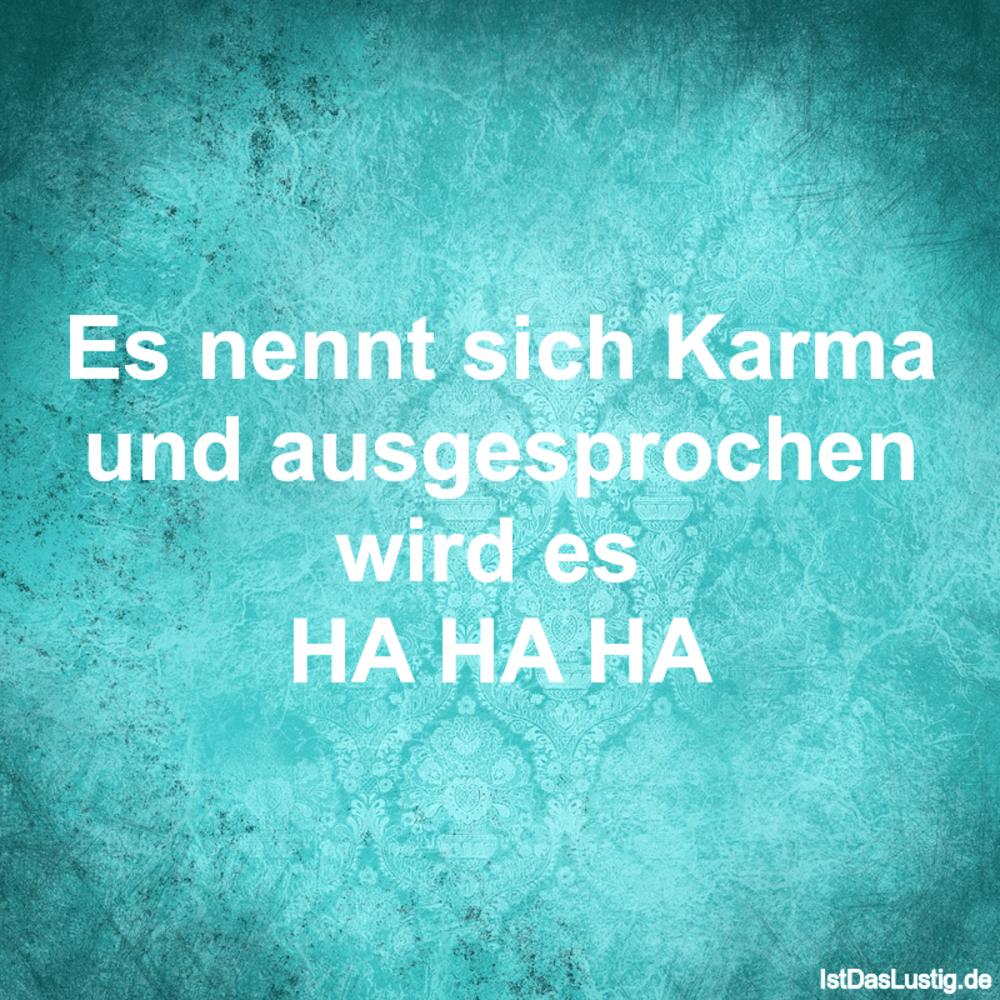 Lustiger BilderSpruch - Es nennt sich Karma und ausgesprochen wird es  ...