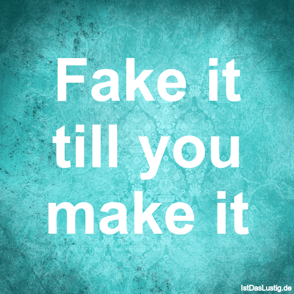 Lustiger BilderSpruch - Fake it till you make it