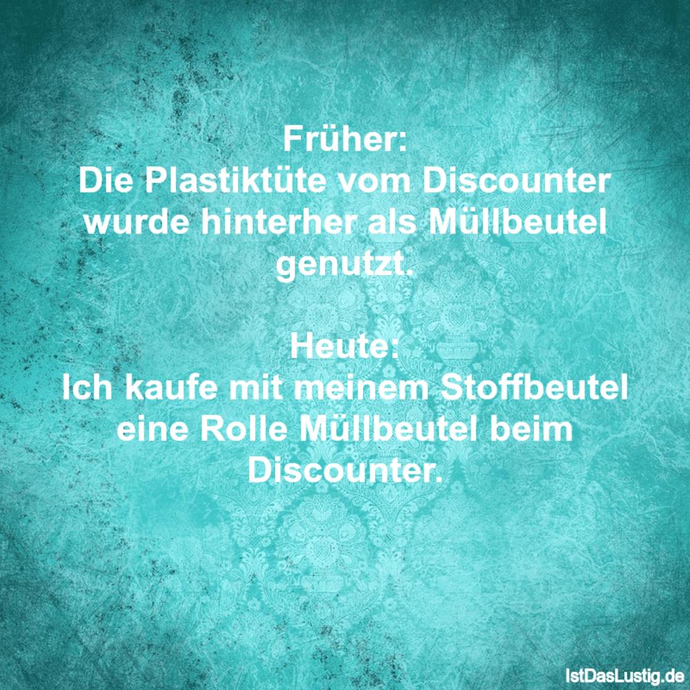 Lustiger BilderSpruch - Früher: Die Plastiktüte vom Discounter wurde...