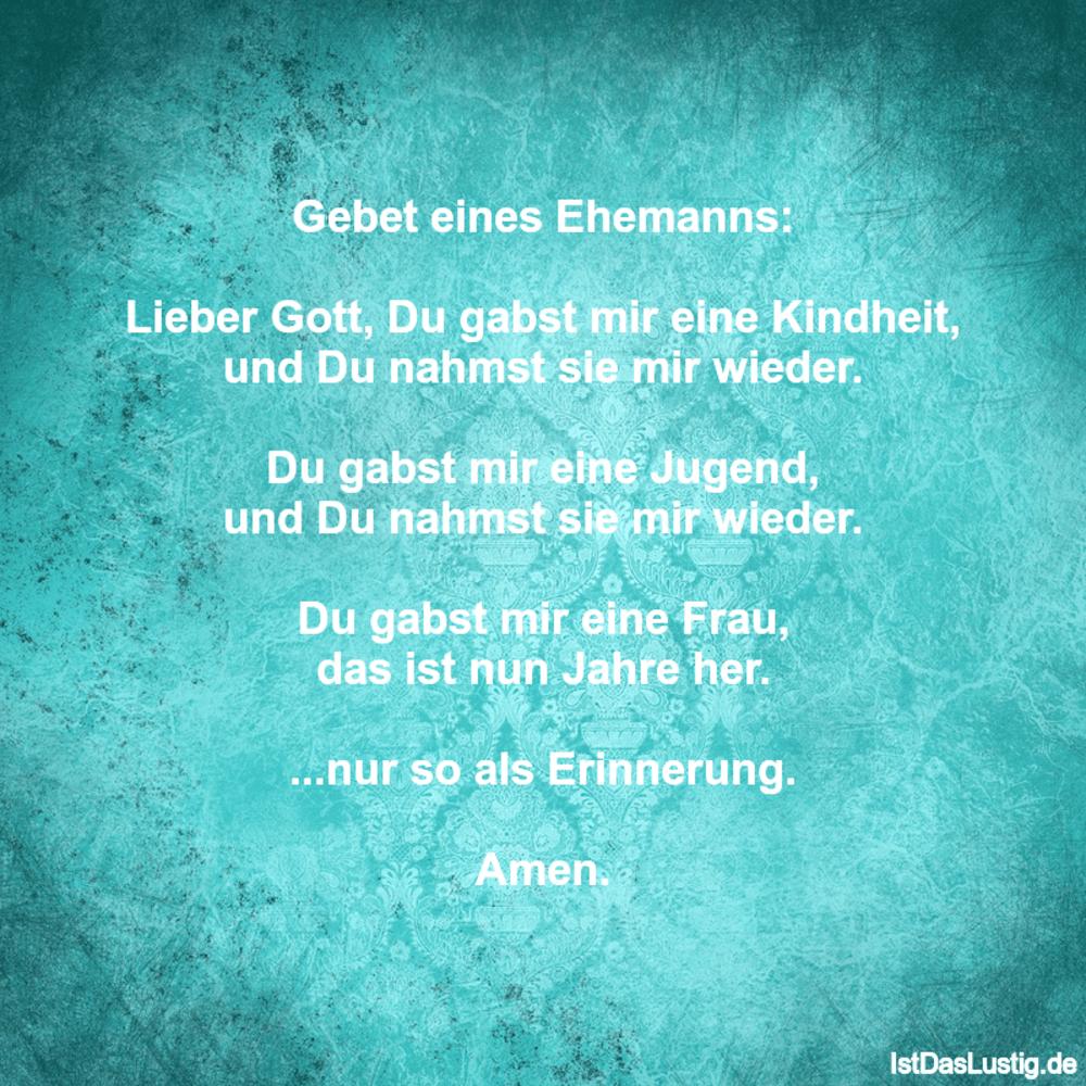 Lustiger BilderSpruch - Gebet eines Ehemanns:  Lieber Gott, Du gabst...