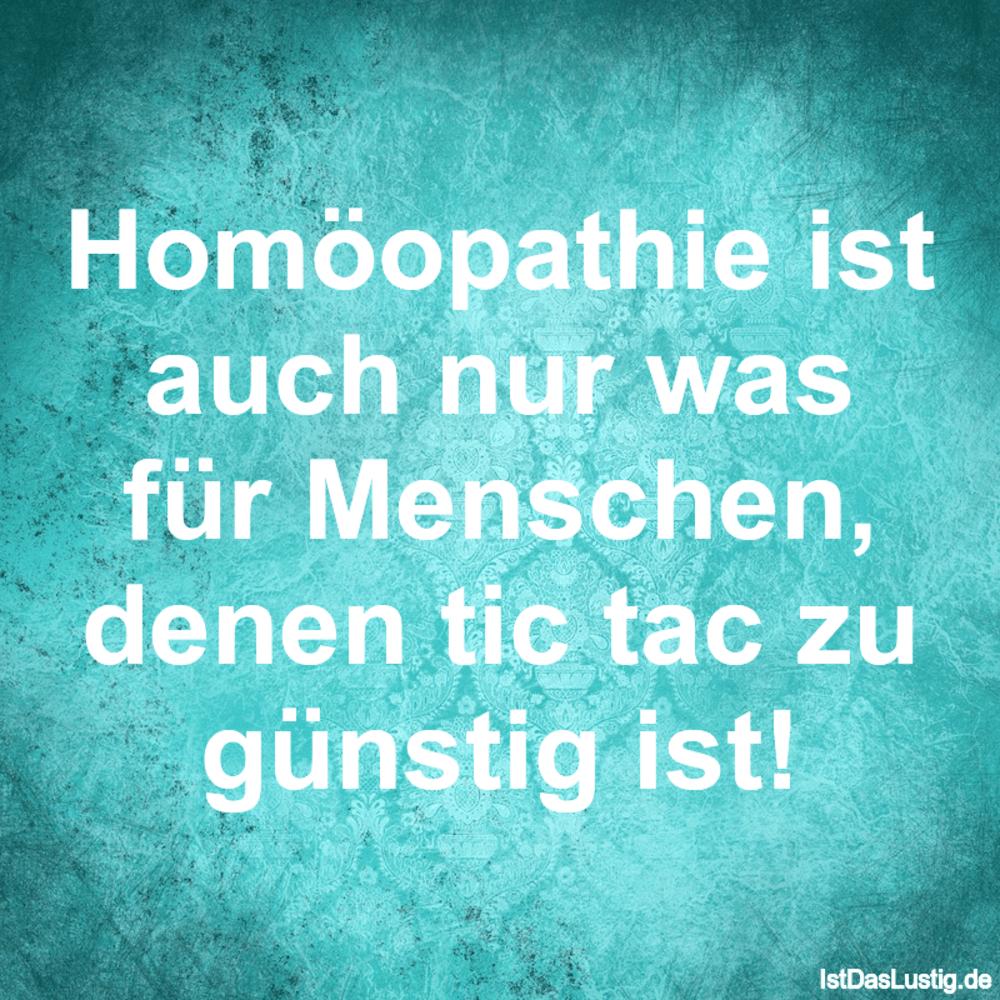 Lustiger BilderSpruch - Homöopathie ist auch nur was für Menschen,...