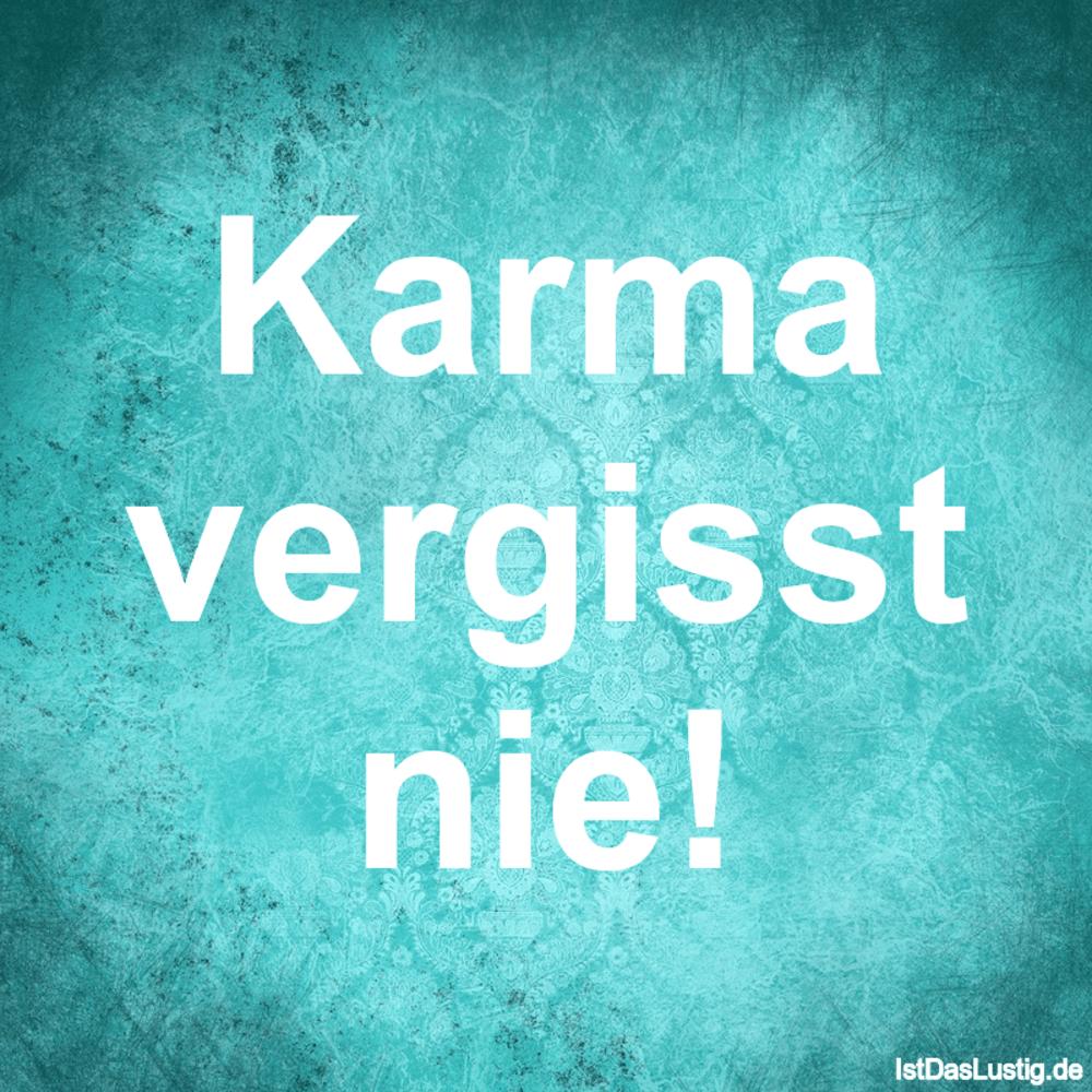 Lustiger BilderSpruch - Karma vergisst nie!