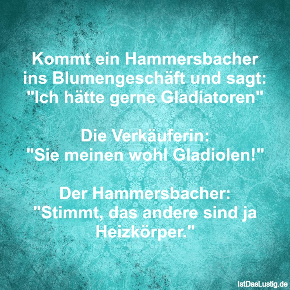 Lustiger BilderSpruch - Kommt ein Hammersbacher ins Blumengeschäft und ...