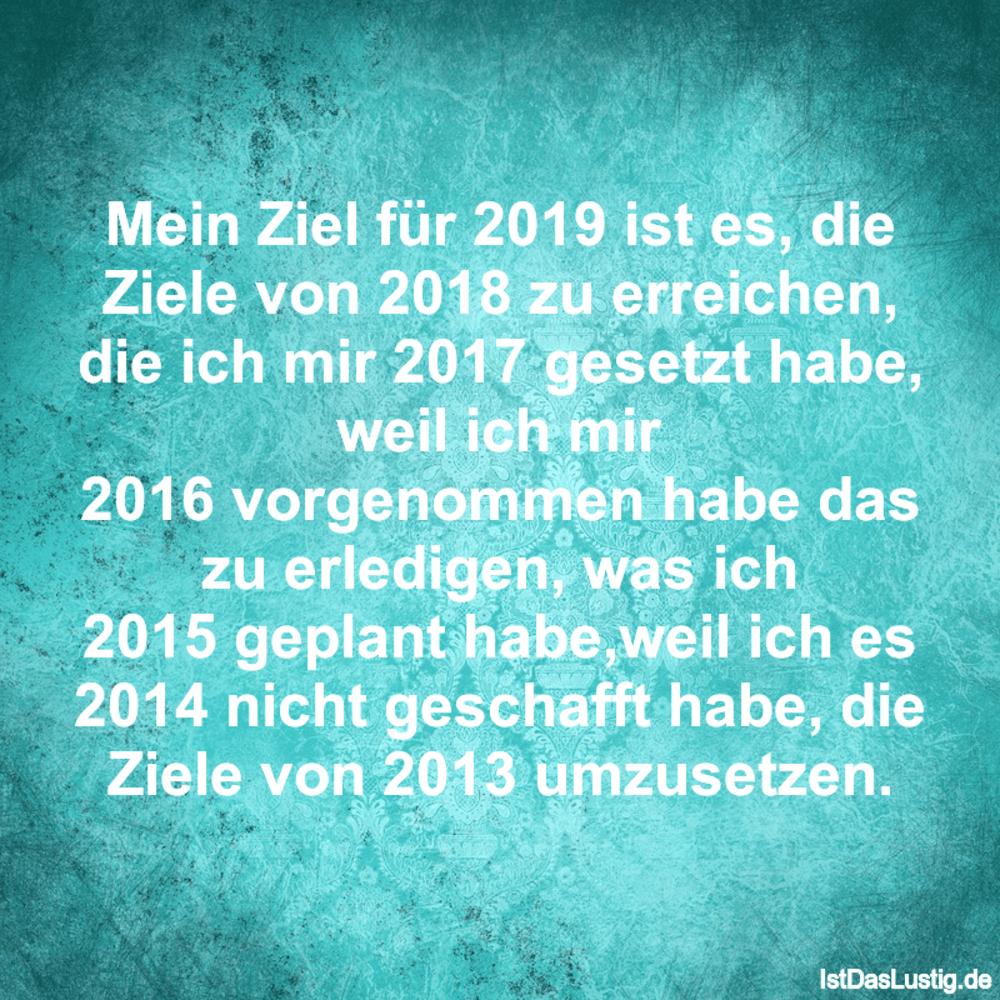 Lustiger BilderSpruch - Mein Ziel für 2019 ist es, die Ziele von 2018...