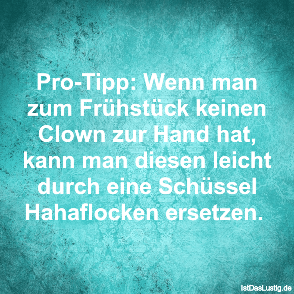 Lustiger BilderSpruch - Pro-Tipp: Wenn man zum Frühstück keinen Clown...