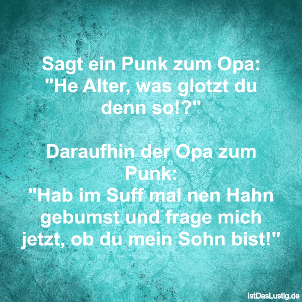 """Lustiger BilderSpruch - Sagt ein Punk zum Opa: """"He Alter, was glotzt du..."""