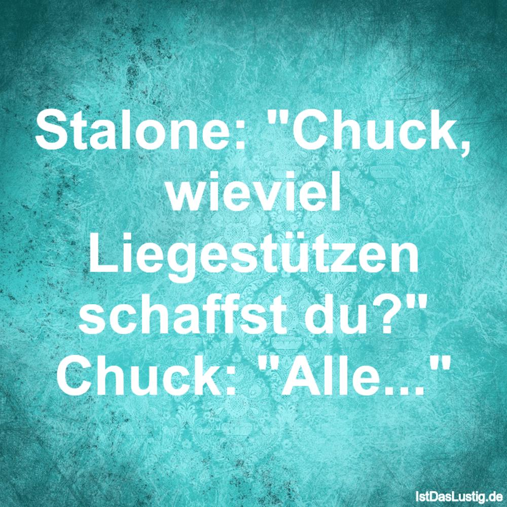 """Lustiger BilderSpruch - Stalone: """"Chuck, wieviel Liegestützen schaffst ..."""