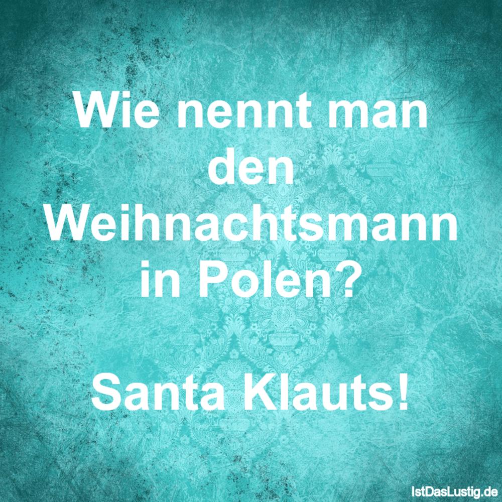 Lustiger BilderSpruch - Wie nennt man den Weihnachtsmann in Polen?...