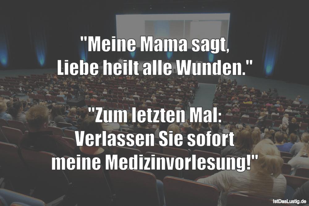 """Lustiger BilderSpruch - """"Meine Mama sagt, Liebe heilt alle Wunden.""""..."""