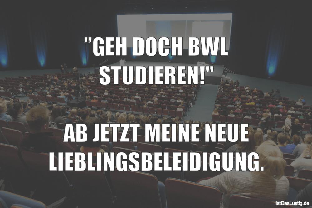 """Lustiger BilderSpruch - """"GEH DOCH BWL STUDIEREN!""""  AB JETZT MEINE NEUE ..."""
