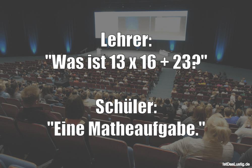 """Lustiger BilderSpruch - Lehrer: """"Was ist 13 x 16 + 23?""""  Schüler: """"Eine..."""