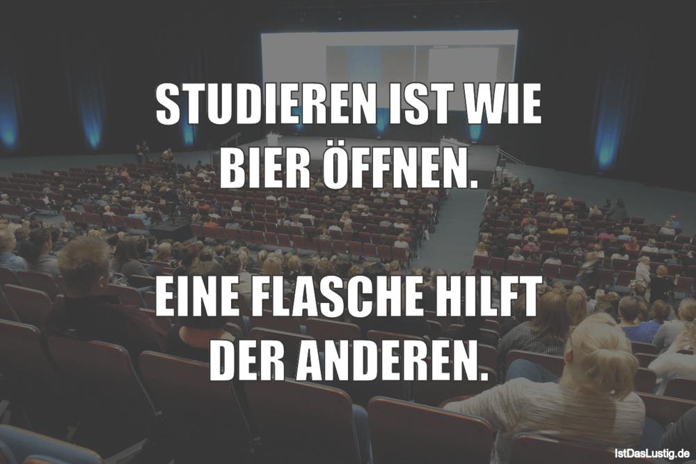 Lustiger BilderSpruch - STUDIEREN IST WIE BIER ÖFFNEN.  EINE FLASCHE...