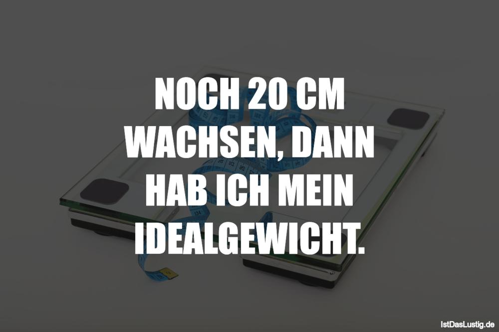 Lustiger BilderSpruch - NOCH 20 CM WACHSEN, DANN HAB ICH MEIN IDEALGEWI...