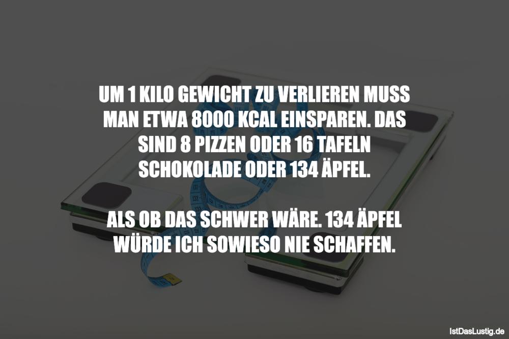 Lustiger BilderSpruch - UM 1 KILO GEWICHT ZU VERLIEREN MUSS MAN ETWA...