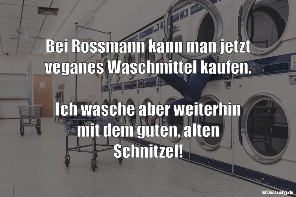 Lustiger BilderSpruch - Bei Rossmann kann man jetzt veganes Waschmittel...