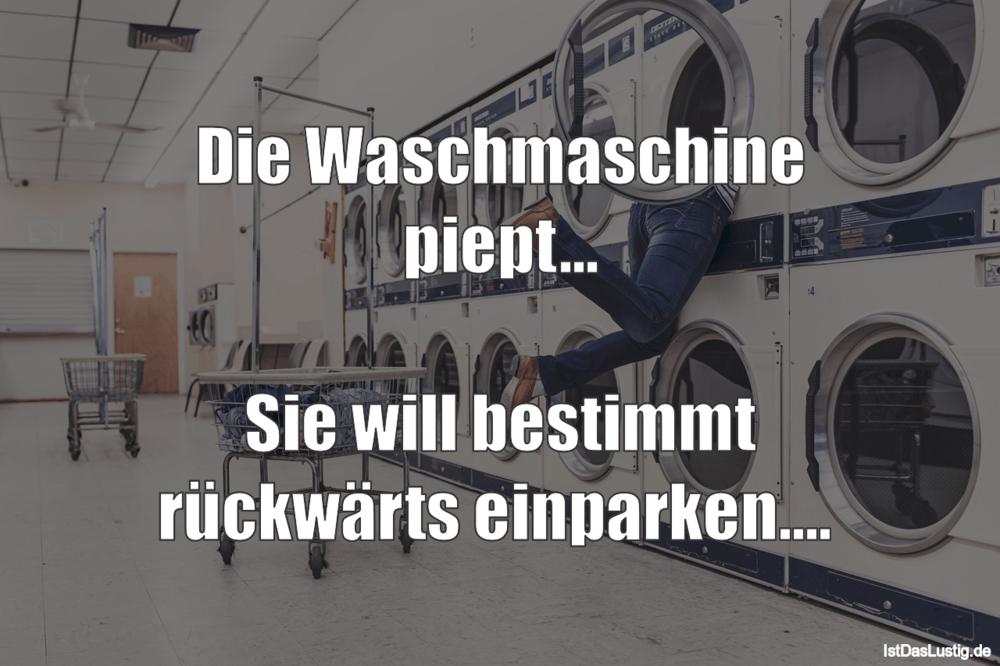 Lustiger BilderSpruch - Die Waschmaschine piept...  Sie will bestimmt...