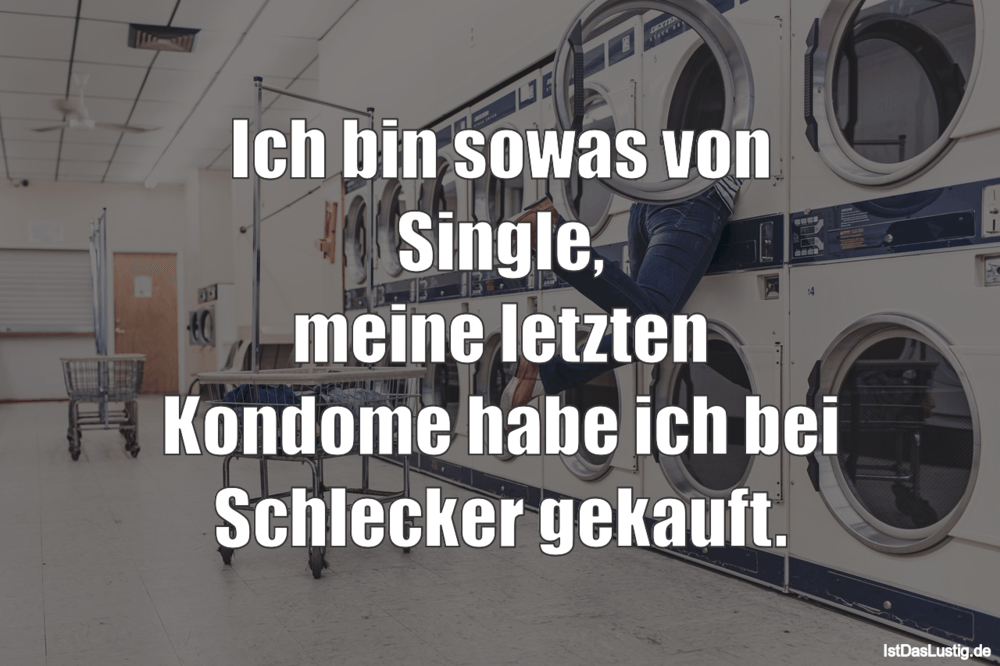 Lustiger BilderSpruch - Ich bin sowas von Single, meine letzten Kondome...
