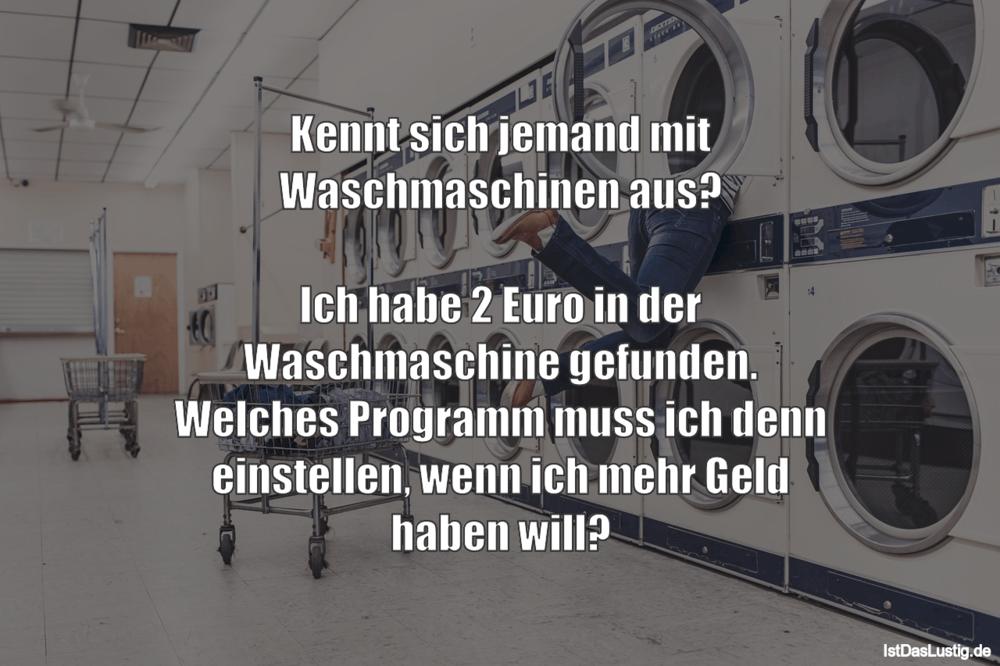 Lustiger BilderSpruch - Kennt sich jemand mit Waschmaschinen aus?  Ich...