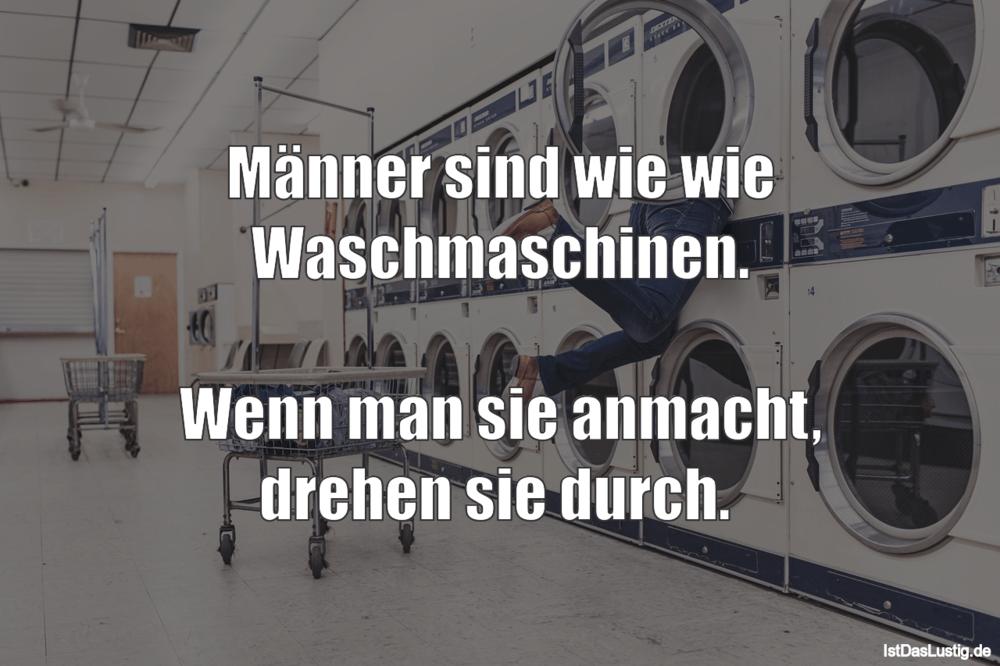 Lustiger BilderSpruch - Männer sind wie wie Waschmaschinen.  Wenn man...