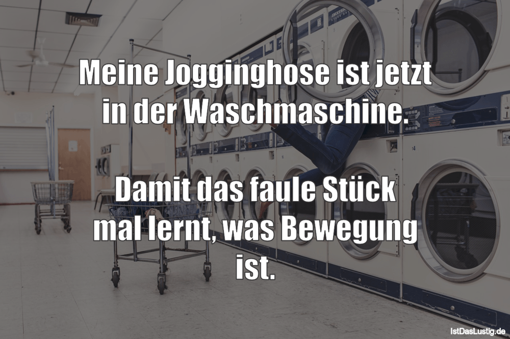 Lustiger BilderSpruch - Meine Jogginghose ist jetzt in der Waschmaschin...