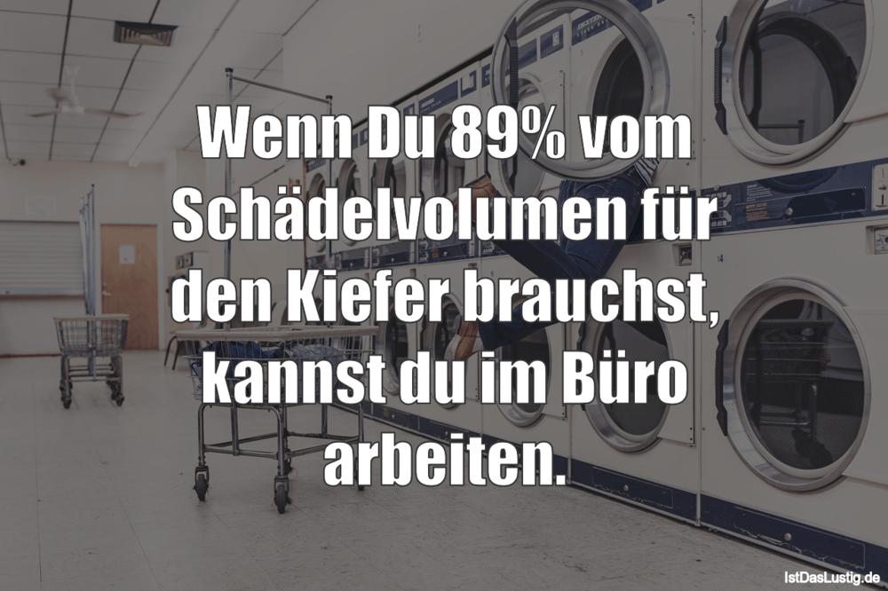 Lustiger BilderSpruch - Wenn Du 89% vom Schädelvolumen für den Kiefer...