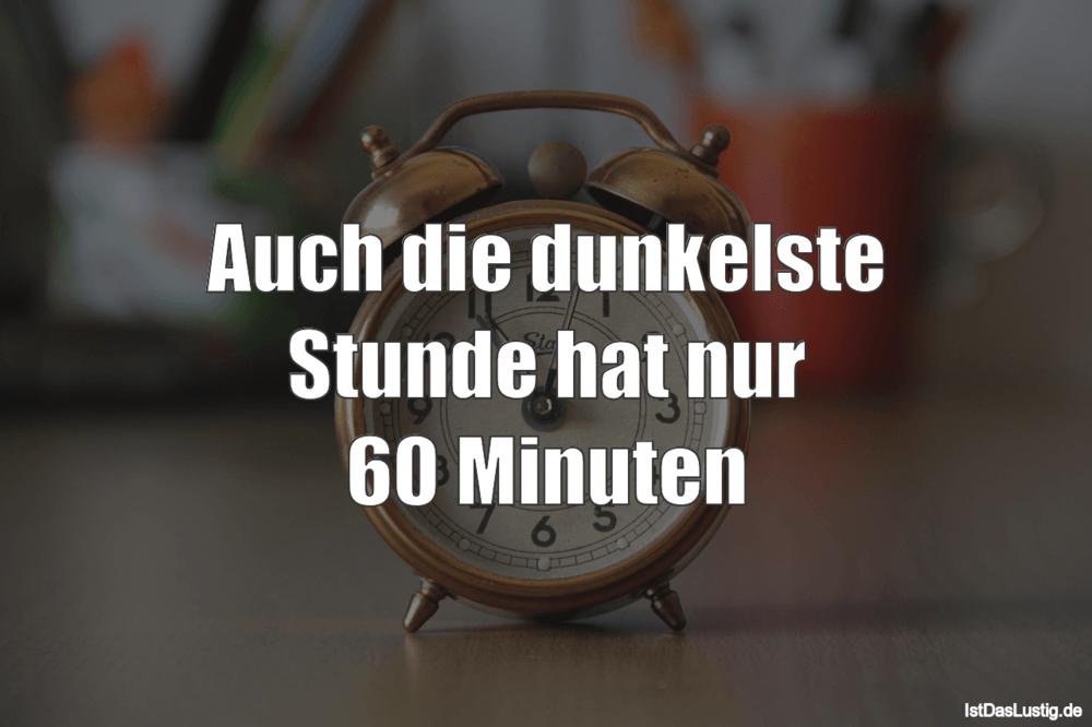 Lustiger BilderSpruch - Auch die dunkelste Stunde hat nur 60 Minuten