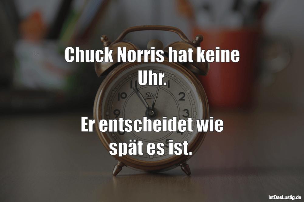 Lustiger BilderSpruch - Chuck Norris hat keine Uhr.  Er entscheidet wie...
