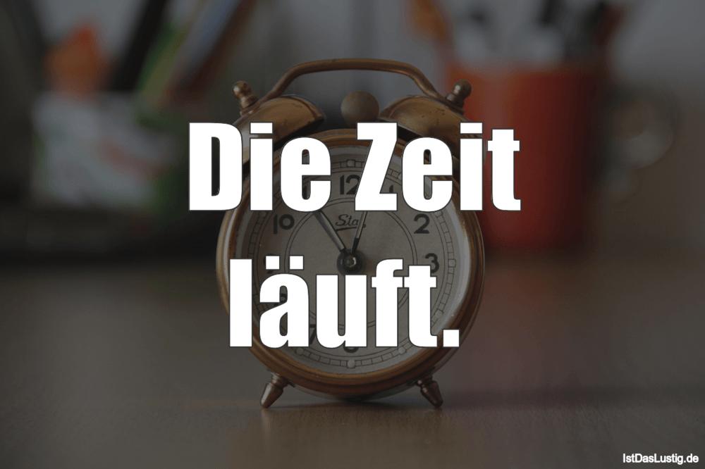 Lustiger BilderSpruch - Die Zeit läuft.
