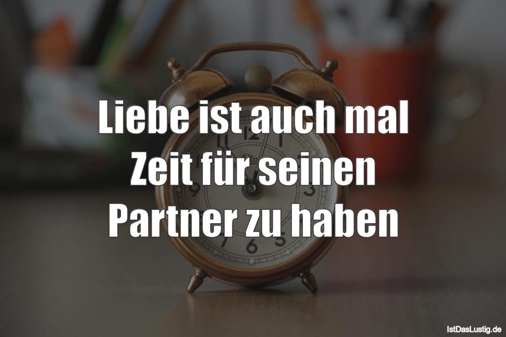 Lustiger BilderSpruch - Liebe ist auch mal Zeit für seinen Partner zu...