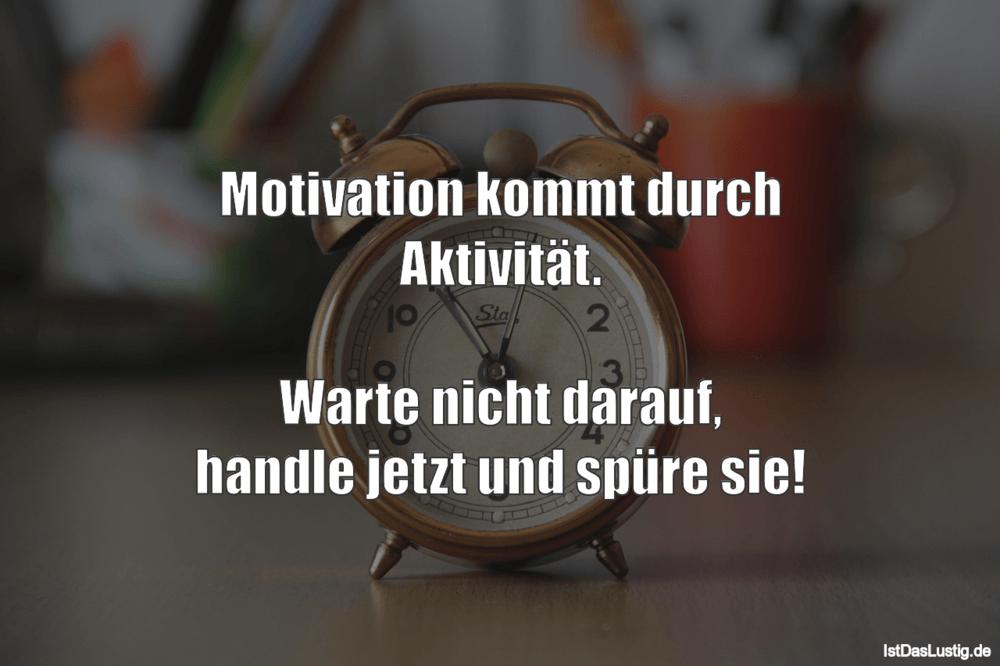 Lustiger BilderSpruch - Motivation kommt durch Aktivität.  Warte nicht ...