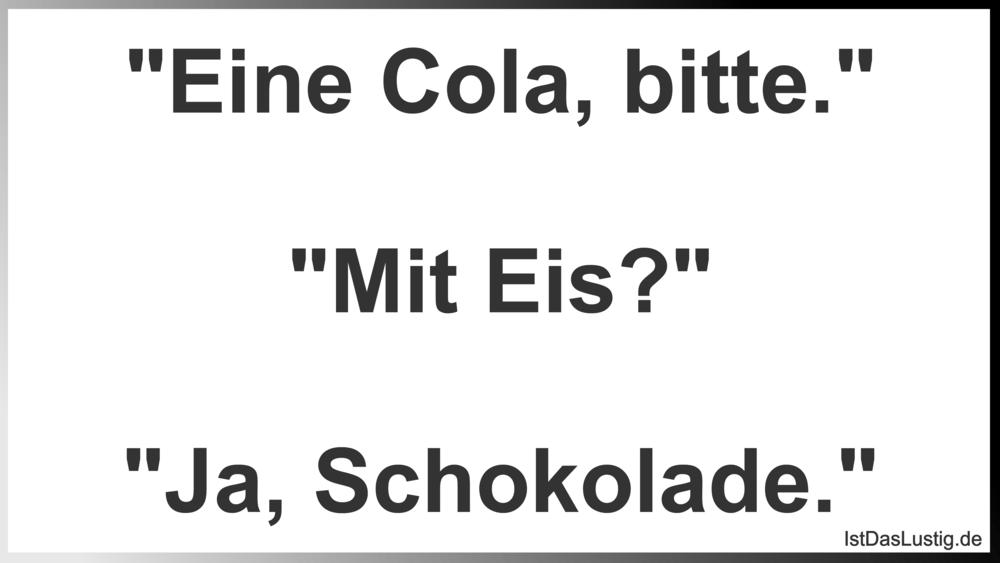 """Lustiger BilderSpruch - """"Eine Cola, bitte.""""  """"Mit Eis?""""  """"Ja, Schokolade."""""""