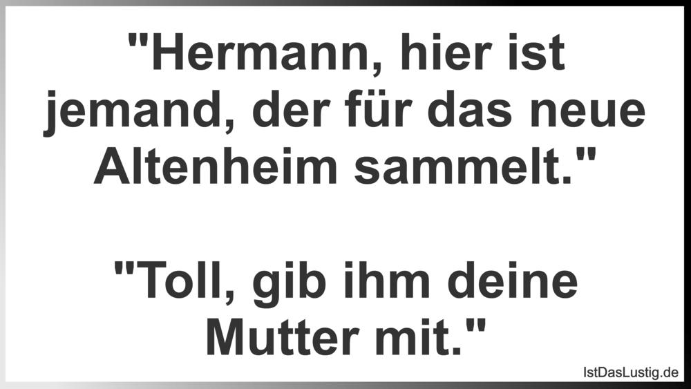 """Lustiger BilderSpruch - """"Hermann, hier ist jemand, der für das neue..."""