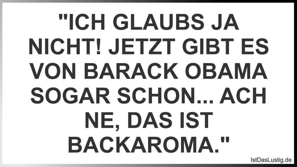 """Lustiger BilderSpruch - """"ICH GLAUBS JA NICHT! JETZT GIBT ES VON BARACK..."""