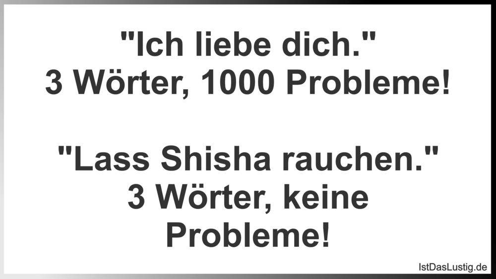 """Lustiger BilderSpruch - """"Ich liebe dich."""" 3 Wörter, 1000 Probleme!..."""
