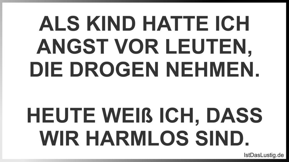 Lustiger BilderSpruch - ALS KIND HATTE ICH ANGST VOR LEUTEN, DIE DROGEN...