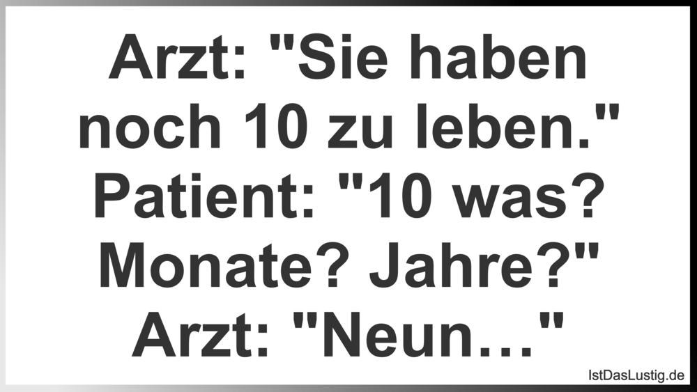 """Lustiger BilderSpruch - Arzt: """"Sie haben noch 10 zu leben."""" Patient:..."""