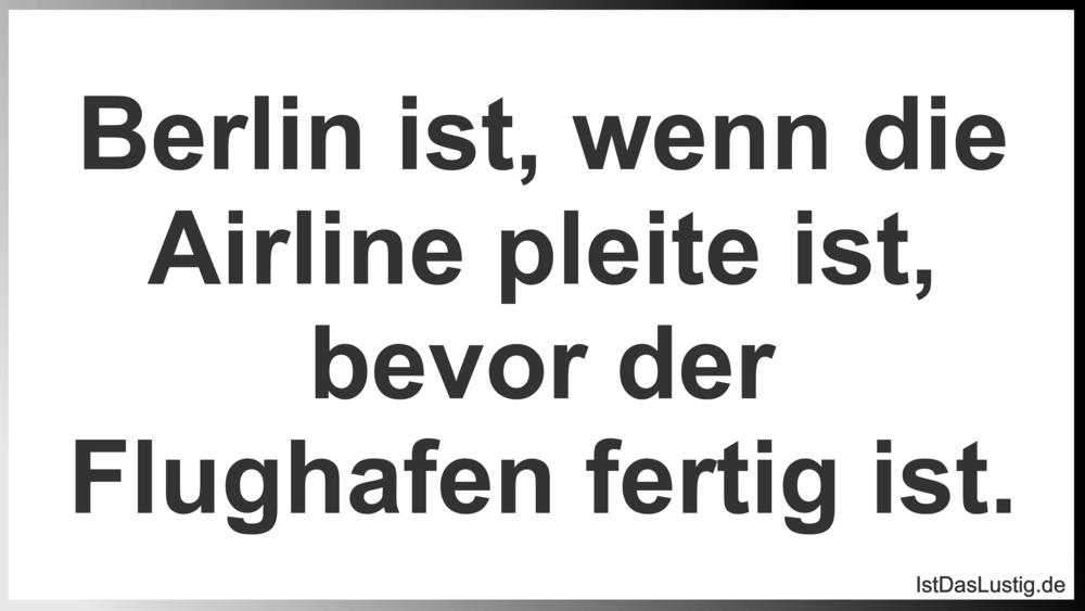 Lustiger BilderSpruch - Berlin ist, wenn die Airline pleite ist, bevor ...