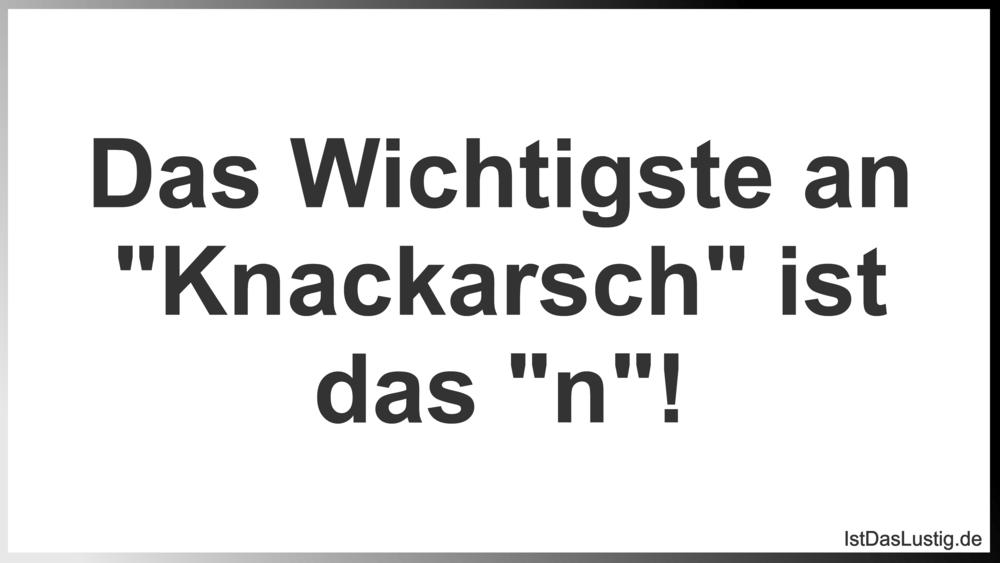 """Lustiger BilderSpruch - Das Wichtigste an """"Knackarsch"""" ist das """"n""""!"""