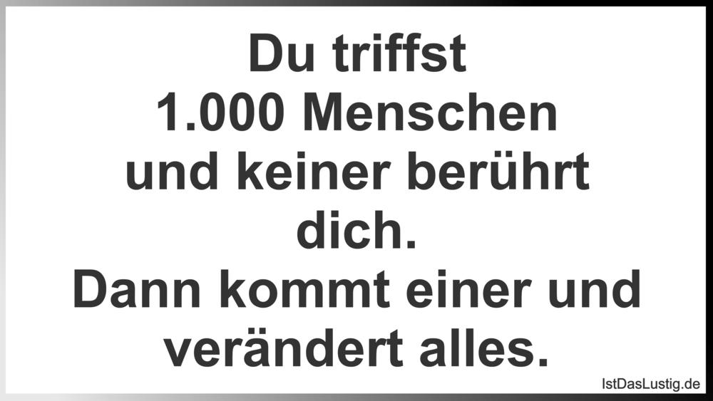 Lustiger BilderSpruch - Du triffst 1.000 Menschen und keiner berührt...