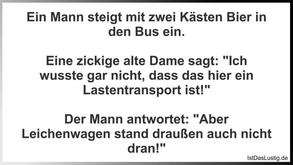 Lustiger BilderSpruch - Ein Mann steigt mit zwei Kästen Bier in den Bus...