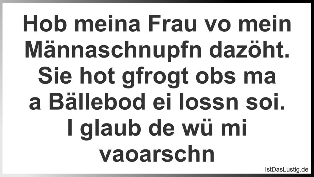 Lustiger BilderSpruch - Hob meina Frau vo mein Männaschnupfn dazöht. Si...