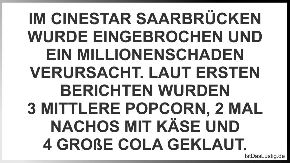 Lustiger BilderSpruch - IM CINESTAR SAARBRÜCKEN WURDE EINGEBROCHEN UND ...