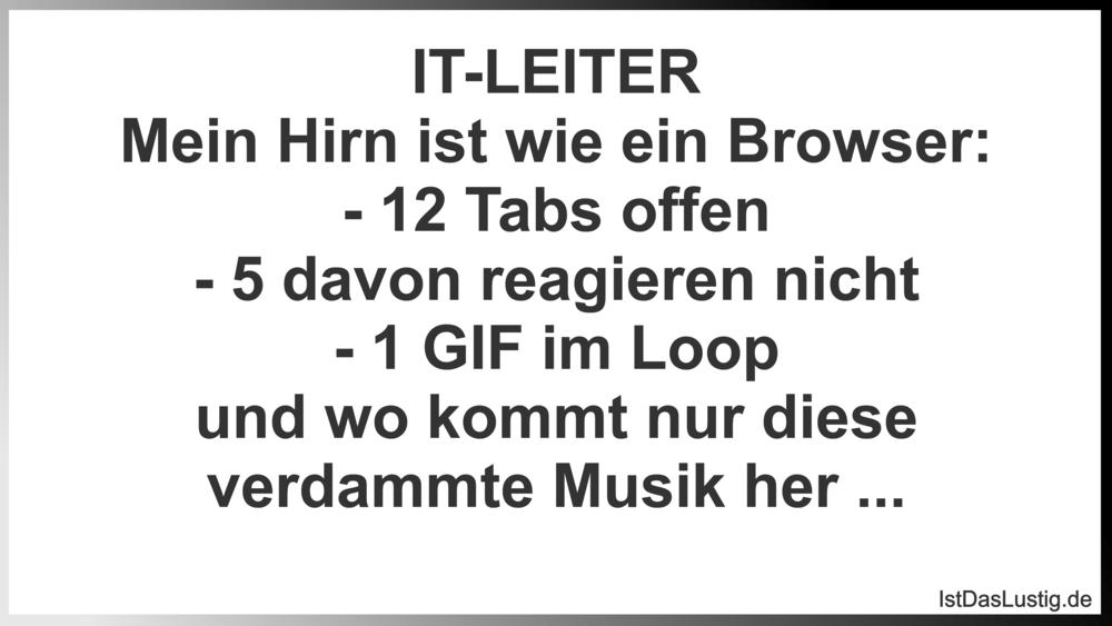 Lustiger BilderSpruch - IT-LEITER Mein Hirn ist wie ein Browser: - 12 T...