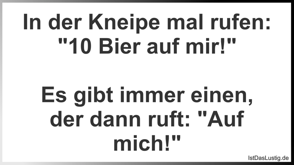 """Lustiger BilderSpruch - In der Kneipe mal rufen: """"10 Bier auf mir!""""  Es..."""